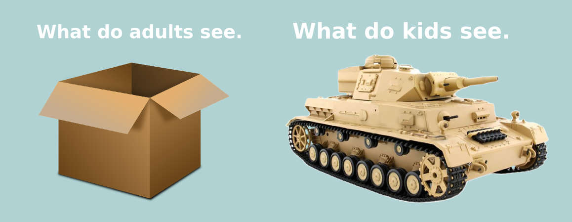 Adults see a box, kids see a tank.